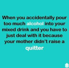 your mother didn't raise a quitter
