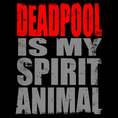Deadpool is my Spirit Animal (BLACK)