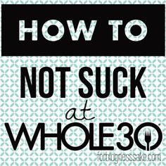 For Blogness' Sake!: How to Not Suck at Whole30