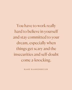 Image may contain: text that says 'You have to work really hard to believe in yourself and stay committed to your dream, especially when things get scary and the insecurities and self-doubt come a- a-knocking. Self Love Quotes, Words Quotes, Quotes To Live By, Sayings, Wisdom Quotes, Time Quotes, Happiness Quotes, Encouragement Quotes, Quotes Quotes