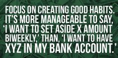My fav is to focus on short term goals with the long term in mind. I want to set aside X amoutn bi-weekly but in the end I see that I want to have XYZ in my bank accoutn 9 Insanely Simple Steps To Fix Your Finances This Year