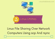 Linux Utilities - Linux File Sharing Over Network Computers Using scp And rsync