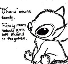 "Lilo and Stitch - ""Ohana"" means family. Family means nobody gets left behind or forgotten."