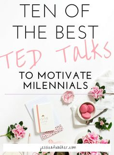 TED Talks to Motivate Millennials - Start adulting and start a new project -  jessicafwalker.com