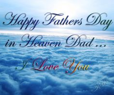 Happy Father's Day in Heaven Dad...