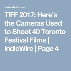 TIFF 2017: Here's the Cameras Used to Shoot 40 Toronto Festival Films | IndieWire | Page 4