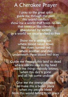 Cherokee Prayer, for all those with hope for the world to be a better place .