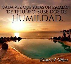 Cada vez que subas un escalón de triunfo, sube dos de humildad.