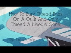 How To Bury Thread Ends In A Quilt And Only Thread A Needle Once – Quilt Making Basics | The Littlest Thistle