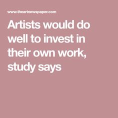 Artists would do well to invest in their own work, study says