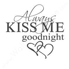 Whether you're happy as larks or fighting over the last piece of late night cheesecake, you must always remember to kiss each other goodnight. Place this vinyl wall art over your bed and decorate your home with a reminder of your undying love. How romantic! ,Always Kiss Me Goodnight Wall Quote, WallsNeedLove Wall Decals, Contemporary, Wall Sticker