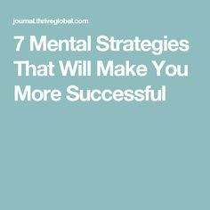 7 Mental Strategies That Will Make You More Successful