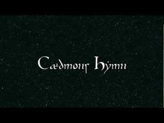 Cædmon's Hymn (in Old English) - YouTube  The oldest poem in English: Cædmon's Hymn (c. 670 AD) transcribed in West Saxon dialect in Bede's Ecclesiastical History of the English People. With Modern English subtitles.