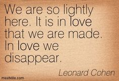 Quotes of Leonard Cohen About life, poetry, inspiration, alone, faith, proof, love, time, hate, grief, friendship, friend, good, songs, magi...