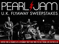 Enter for a chance to win a flyaway trip for two to see Pearl Jam in the U.K. on July 11 2014.