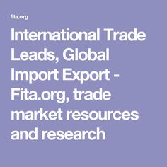 International Trade Leads, Global Import Export - Fita.org, trade market resources and research