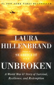 ??  Unbroken: A World War II Story of Survival, Resilience, and Redemption  -               By: Laura Hillenbrand