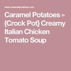 Caramel Potatoes » {Crock Pot} Creamy Italian Chicken Tomato Soup