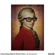Shop Funny Happy Hipster Mozart Classical Music Art Poster created by StrangeStore. Hipster Gifts, Hipster Glasses, Funny Happy, Custom Greeting Cards, Classical Music, Portrait, Poster, Image, Hipsters