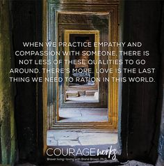 Empathy and compassion create more empathy and compassion....