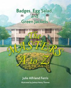 Badges, Egg Salad, and Green Jackets: The Masters A to Z Childrens book by Julie Alfriend Ferris. Davison Davison Morgan how cute is this childrens book! I might need to get it for Lucas!