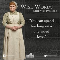 Downton Abbey:  Mrs. Patmore just speaking the truth.