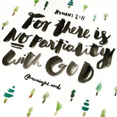 Romans 2:11 #meaningfulword #word #quote #quoteoftheday #christian #devotion #bible #handlettering #lettering #type #typography #calligraphy #ink #watercolour #draw #doodle #sketch #illustration #art #graphicdesign #vscocam #pattern by meaningful_word