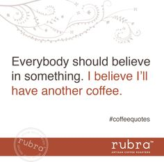 Everybody should believe in something. I believe I'll have another coffee. #rubra #rubracoffee
