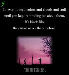 """I never noticed colors and clouds and stuff until you kept reminding me about them. It's kinda like they were never there before. : THE OUTSIDERS : """"Johnny"""" The Outsiders Johnny, The Outsiders Quotes, Nothing Gold Can Stay, Stay Gold, Favorite Book Quotes, Lie To Me, Lets Do It, Coming Of Age, Johnnycake"""