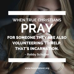 When true Christians pray for someone they are also volunteering to help. That's incarnation. Praying For Someone, Online Prayer, Scripture Verses, Christians, Bobby, Catholic, Prayers, Quote, God