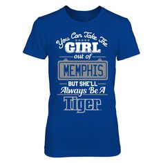 Take The Girl Out But She'll Always Be -  T-Shirt  Memphis Tigers Official Apparel - this licensed gear is the perfect clothing for fans. Makes a fun gift!  AVAILABLE PRODUCTS District Women's Premium T-Shirt - $29.95   District Women District Men Next Level Women Gildan Unisex Pullover Hoodie Gildan Long-Sleeve T-Shirt Gildan Fleece Crew Gildan Youth T-Shirt View sizing / material info This is a fitted female style. For a true fit order size up. ...