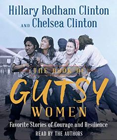 """Read """"The Book of Gutsy Women Favorite Stories of Courage and Resilience"""" by Hillary Rodham Clinton available from Rakuten Kobo. Hillary Rodham Clinton and her daughter, Chelsea, share the stories of the gutsy women who have inspired them—women with. Chelsea Clinton, Eleanor Roosevelt, Diana Nyad, New Books, Books To Read, Hillary Rodham Clinton, Hillary Clinton Book, Clinton Foundation, Free Reading"""