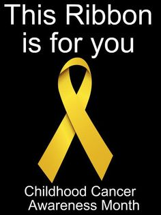 This ribbon is for YOU! Please display it with pride for Childhood Cancer Awareness!