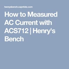 How to Measured AC Current with ACS712   Henry's Bench