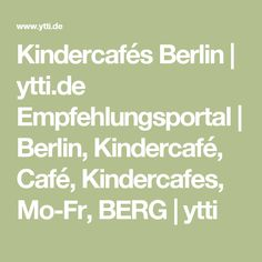 Kindercafés Berlin | ytti.de Empfehlungsportal | Berlin, Kindercafé, Café, Kindercafes, Mo-Fr, BERG | ytti