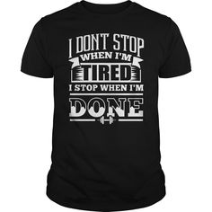 I Don't Stop When Im #Tired I Stop When Im Done #Gym #T-shirt. Click Visit to order!!!! PRINTED IN THE USA! Share and Tag your friends who would love to wear this