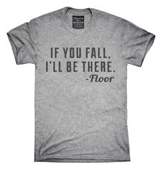 If You Fall I'll Be There Floor T-Shirts, Hoodies, Tank Tops
