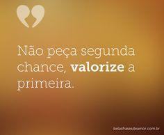 Dar a segunda chance a pessoa errada é retirar o mérito da pessoa certa.