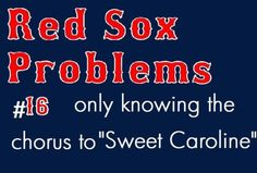 Red Sox Problems Bahahh I always sing the chorus loud at brews games!