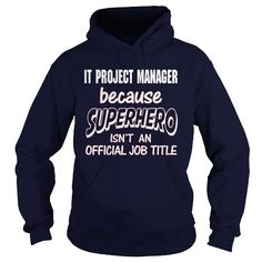 IT PROJECT MANAGER Because SUPERHERO Isn't An Official Job Title T Shirts, Hoodies. Check price ==► https://www.sunfrog.com/LifeStyle/IT-PROJECT-MANAGER--SUPER-HERO-Navy-Blue-Hoodie.html?41382