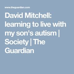 David Mitchell: learning to live with my son's autism | Society | The Guardian