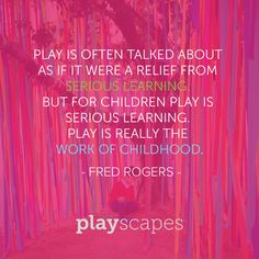 Play....the work of
