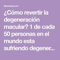 ¿Cómo revertir la degeneración macular? 1 de cada 50 personas en el mundo esta sufriendo degeneración macular ¿Quieres no ser uno de ellos?