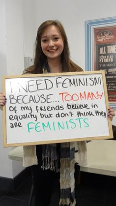 i need feminism because ... too many of my friends believe in equality but don't think they are feminists