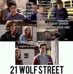 Teen Wolf Season 3 , 21 Jump Street Haha those are direct quotes from the movie and they fit perfectly lol