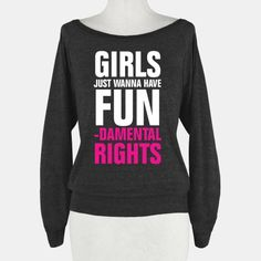 Girls Just Wanna Have Fun (Fundamental Rights) (White Ink) | HUMAN | T-Shirts, Tanks, Sweatshirts and Hoodies