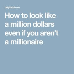 How to look like a million dollars even if you aren't a millionaire