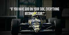If you have God on your side, everything becomes clear. - Ayrton Senna at Lifehack QuotesAyrton Senna at http://quotes.lifehack.org/by-author/ayrton-senna/