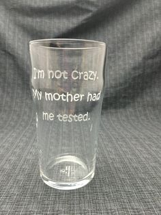 Laser Engraved I'm Not Crazy.  My Mother Had Me Tested. - Big Bang Theory Quote - You Choose Glass Style & Font by ChristisCustomVinyl on Etsy
