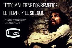"""""""Todo mal tiene dos remedios; el tiempo y el silencio"""" (El Conde de Montecristo, Alejandro Dumas)"""